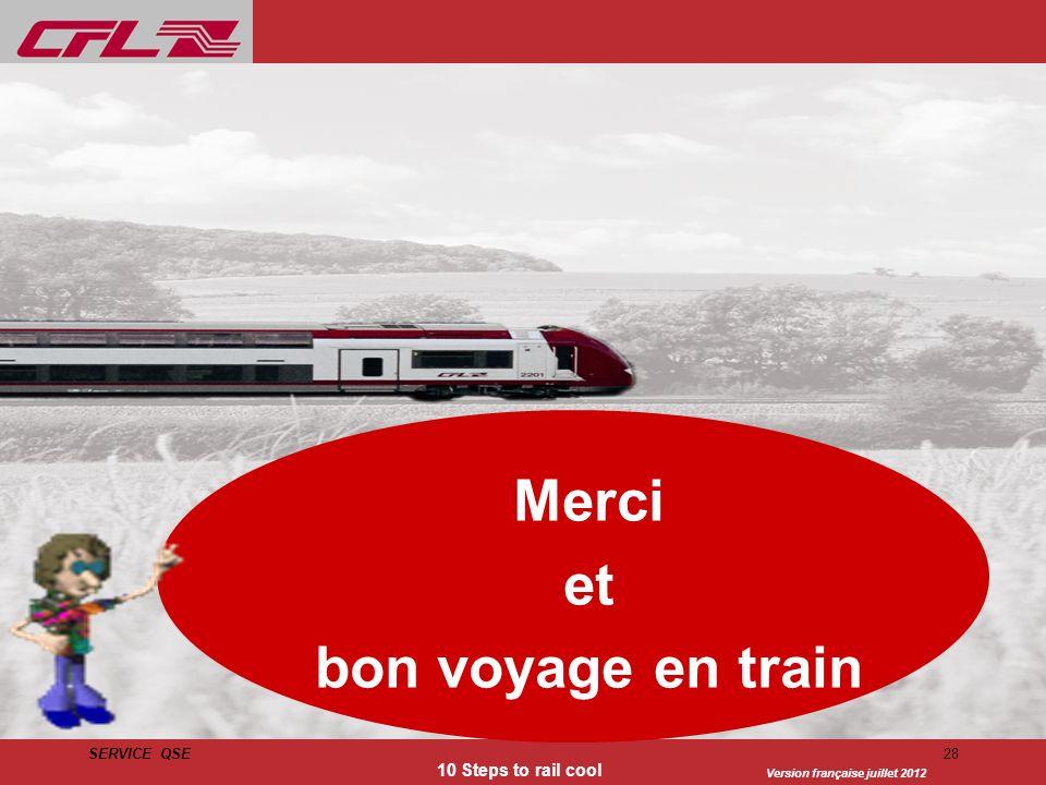 Version française juillet 2012 SERVICE QSE 10 Steps to rail cool 28 Merci et bon voyage en train