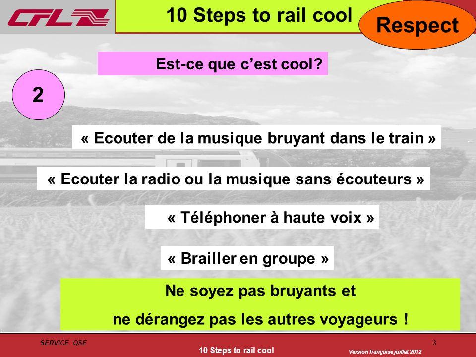 Version française juillet 2012 SERVICE QSE 10 Steps to rail cool 3 2 Est-ce que cest cool? « Ecouter de la musique bruyant dans le train » « Brailler