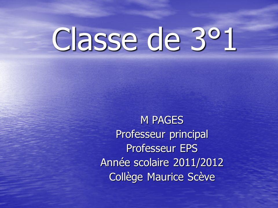 Classe de 3°1 Classe de 3°1 M PAGES Professeur principal Professeur EPS Année scolaire 2011/2012 Collège Maurice Scève