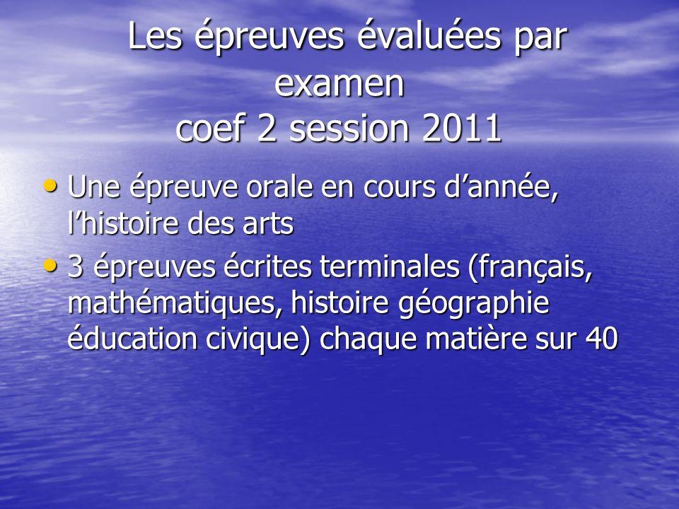 Les épreuves évaluées par examen coef 2 session 2011 Les épreuves évaluées par examen coef 2 session 2011 Une épreuve orale en cours dannée, lhistoire