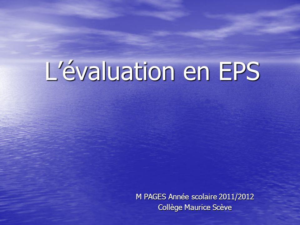 Lévaluation en EPS M PAGES Année scolaire 2011/2012 Collège Maurice Scève