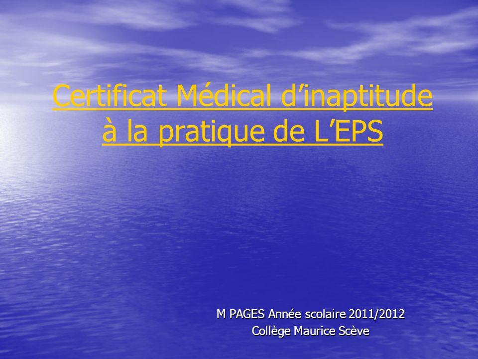 Certificat Médical dinaptitude à la pratique de LEPS M PAGES Année scolaire 2011/2012 Collège Maurice Scève