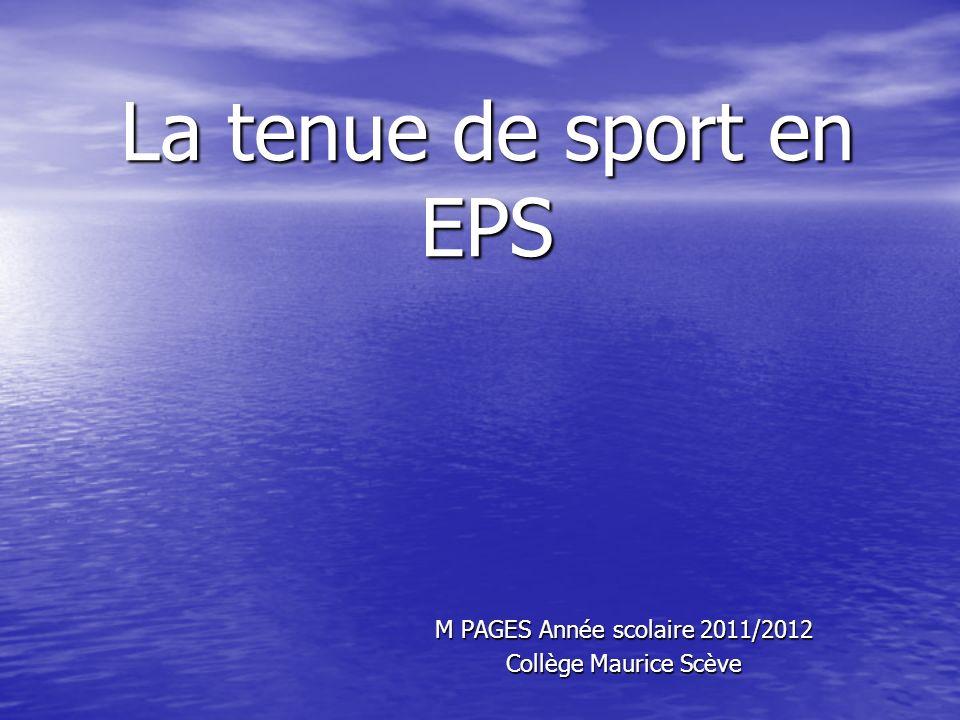 La tenue de sport en EPS M PAGES Année scolaire 2011/2012 Collège Maurice Scève