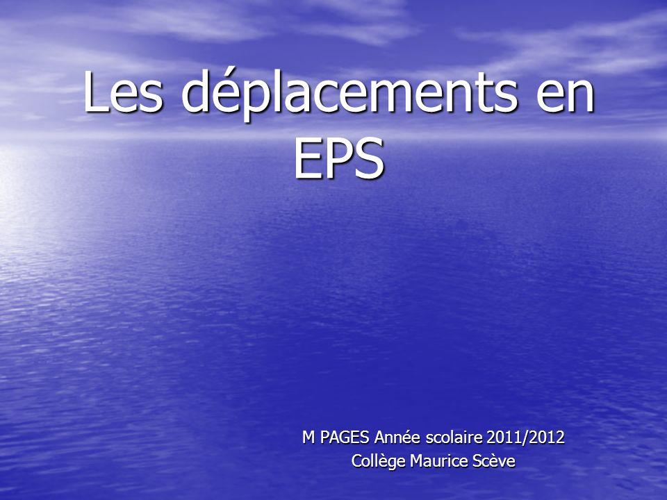 Les déplacements en EPS M PAGES Année scolaire 2011/2012 Collège Maurice Scève