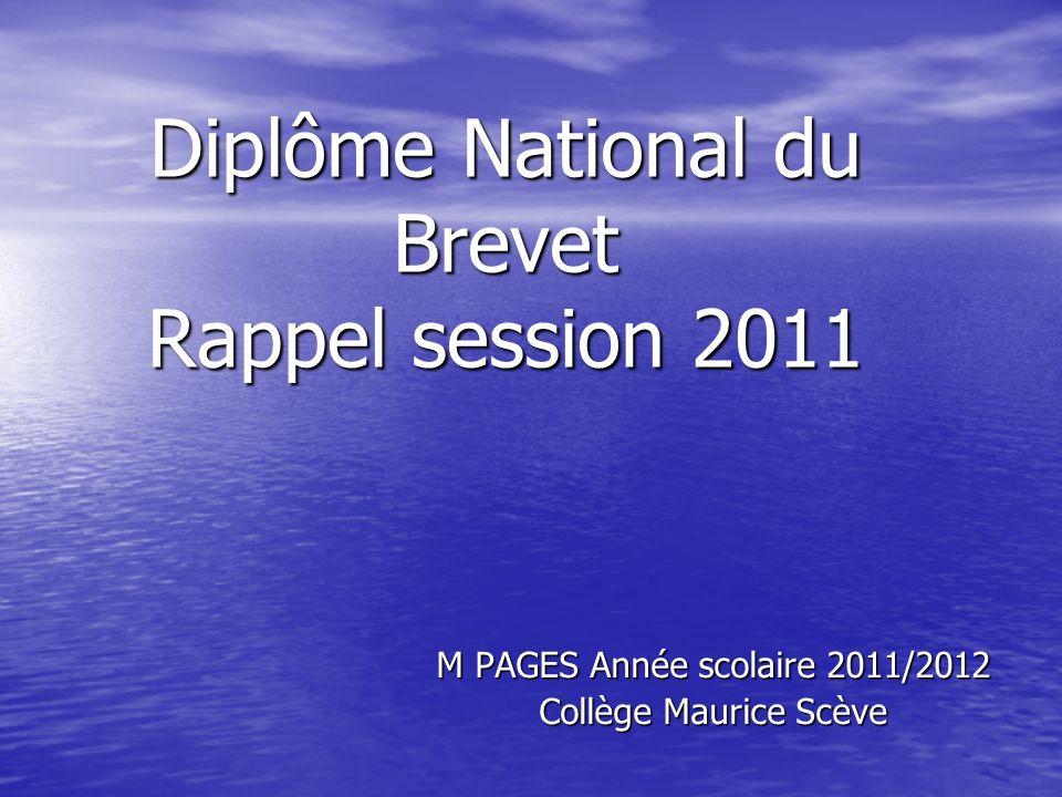 Diplôme National du Brevet Rappel session 2011 M PAGES Année scolaire 2011/2012 Collège Maurice Scève