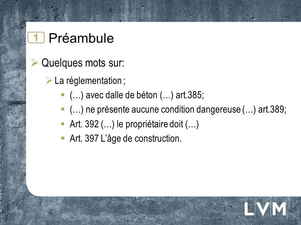 Préambule Quelques mots sur: La réglementation ; (…) avec dalle de béton (…) art.385; (…) ne présente aucune condition dangereuse (…) art.389; Art.