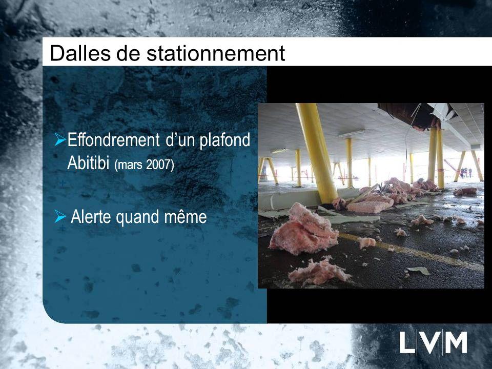 Dalles de stationnement Effondrement dun plafond Abitibi (mars 2007) Alerte quand même Insert photo