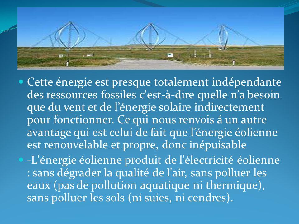Cette énergie est presque totalement indépendante des ressources fossiles c'est-à-dire quelle na besoin que du vent et de lénergie solaire indirecteme