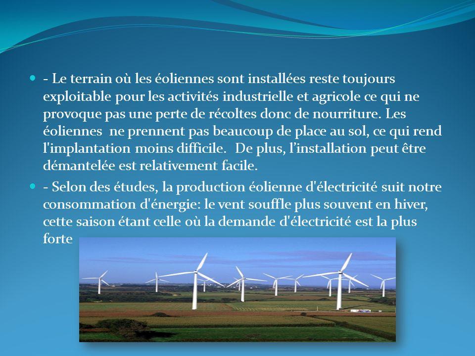 - Le terrain où les éoliennes sont installées reste toujours exploitable pour les activités industrielle et agricole ce qui ne provoque pas une perte