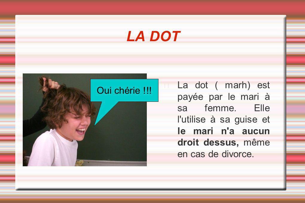 LA DOT La dot ( marh) est payée par le mari à sa femme.