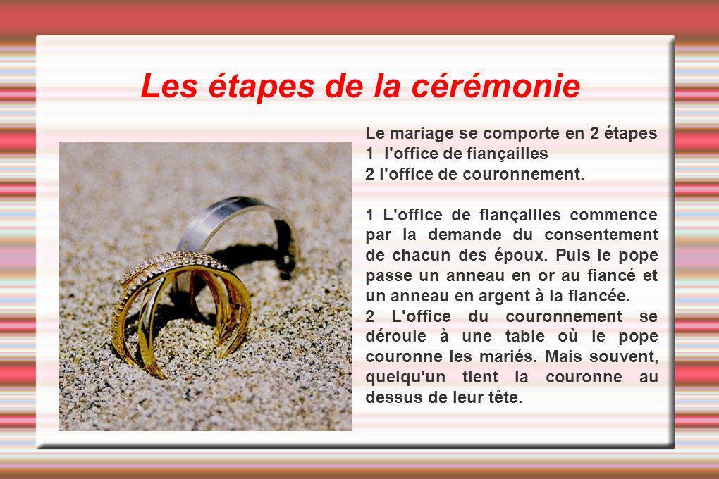 Les étapes de la cérémonie Le mariage se comporte en 2 étapes 1 l'office de fiançailles 2 l'office de couronnement. 1 L'office de fiançailles commence