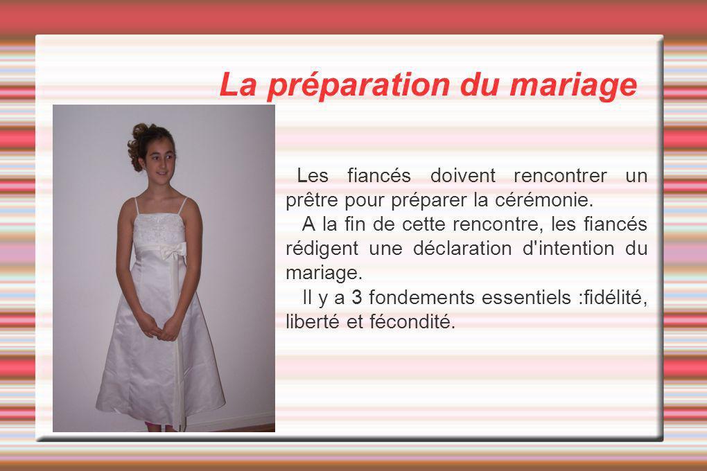 La préparation du mariage Les fiancés doivent rencontrer un prêtre pour préparer la cérémonie. A la fin de cette rencontre, les fiancés rédigent une d
