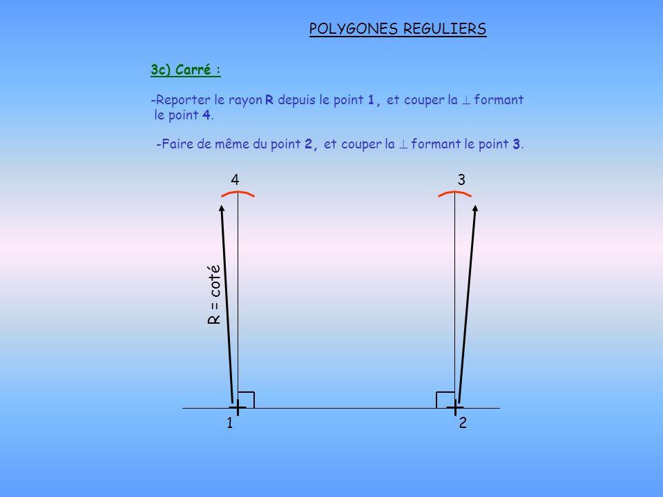 POLYGONES REGULIERS 3d) Carré : -Relier les points 3, 4.