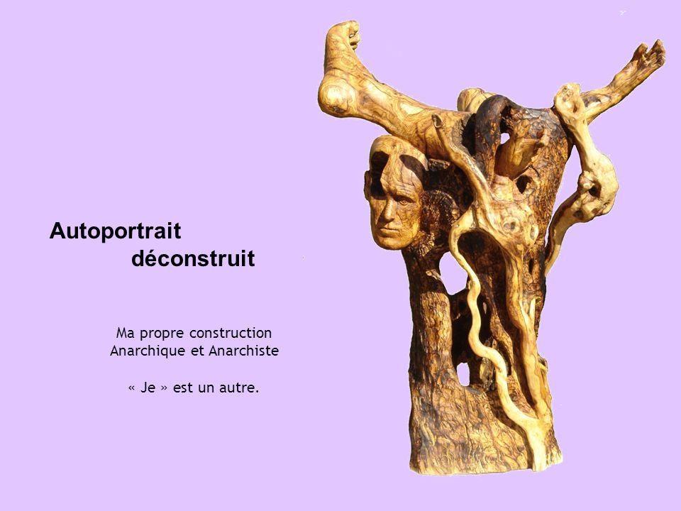 Ma propre construction Anarchique et Anarchiste « Je » est un autre. Autoportrait déconstruit