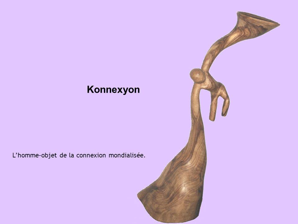 Konnexyon Lhomme-objet de la connexion mondialisée.