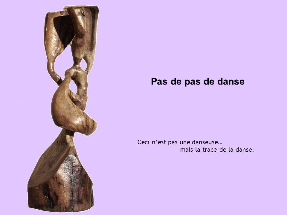 Pas de pas de danse Ceci nest pas une danseuse… mais la trace de la danse.