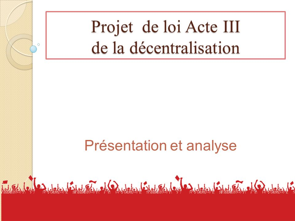 Projet de loi Acte III de la décentralisation Présentation et analyse 1
