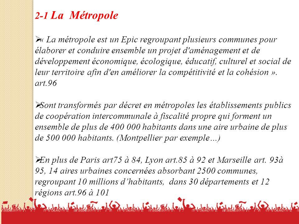 2-1 La Métropole « La métropole est un Epic regroupant plusieurs communes pour élaborer et conduire ensemble un projet d aménagement et de développement économique, écologique, éducatif, culturel et social de leur territoire afin d en améliorer la compétitivité et la cohésion ».