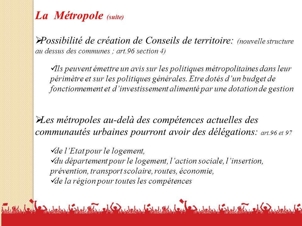 11 La Métropole (suite) Possibilité de création de Conseils de territoire: (nouvelle structure au dessus des communes ; art.96 section 4) Ils peuvent émettre un avis sur les politiques métropolitaines dans leur périmètre et sur les politiques générales.