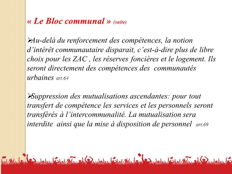 9 « Le Bloc communal » (suite) Au-delà du renforcement des compétences, la notion dintérêt communautaire disparait, cest-à-dire plus de libre choix pour les ZAC, les réserves foncières et le logement.
