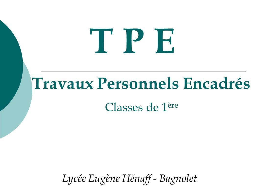 T P E Lycée Eugène Hénaff - Bagnolet Travaux Personnels Encadrés Classes de 1 ère