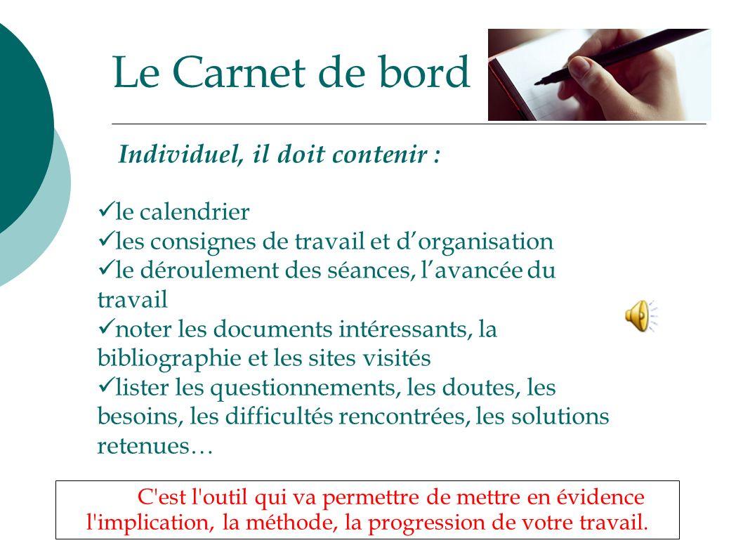 Le Carnet de bord C'est l'outil qui va permettre de mettre en évidence l'implication, la méthode, la progression de votre travail. le calendrier les c