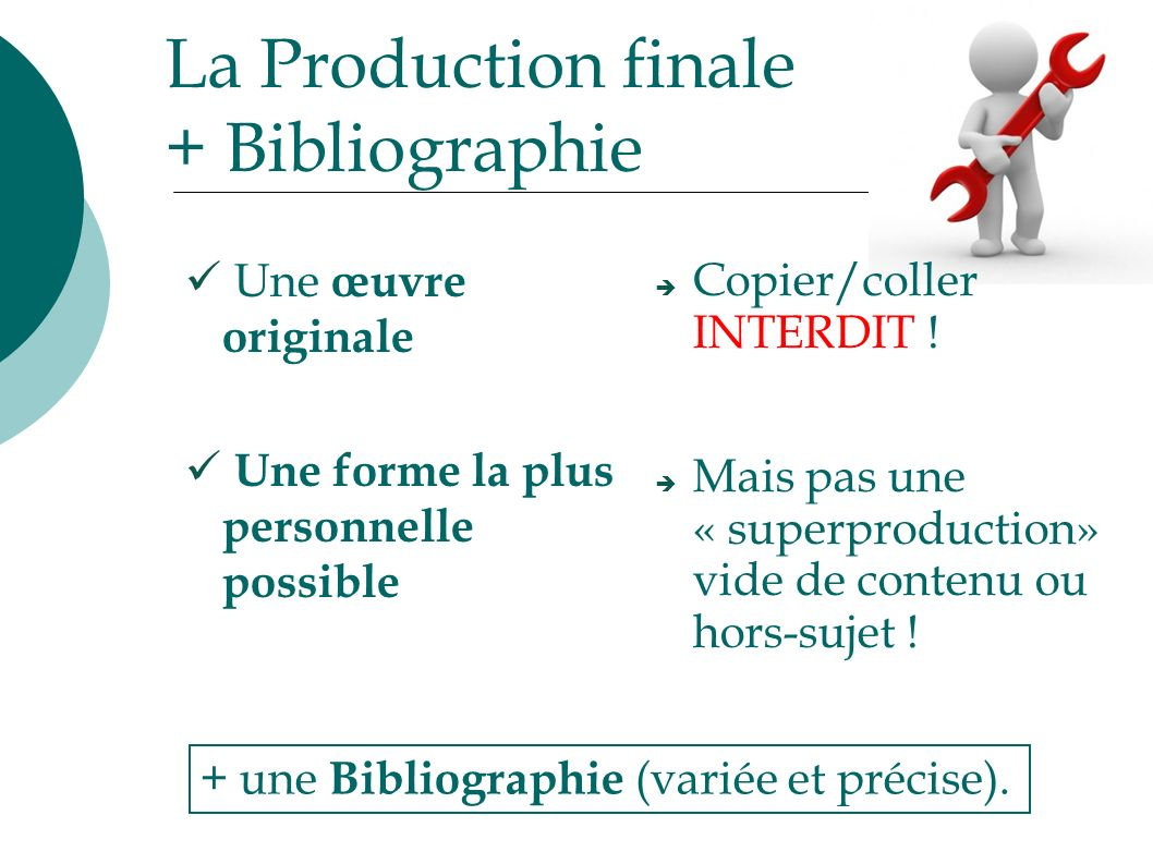 La Production finale + Bibliographie Une œuvre originale Une forme la plus personnelle possible Copier/coller INTERDIT .