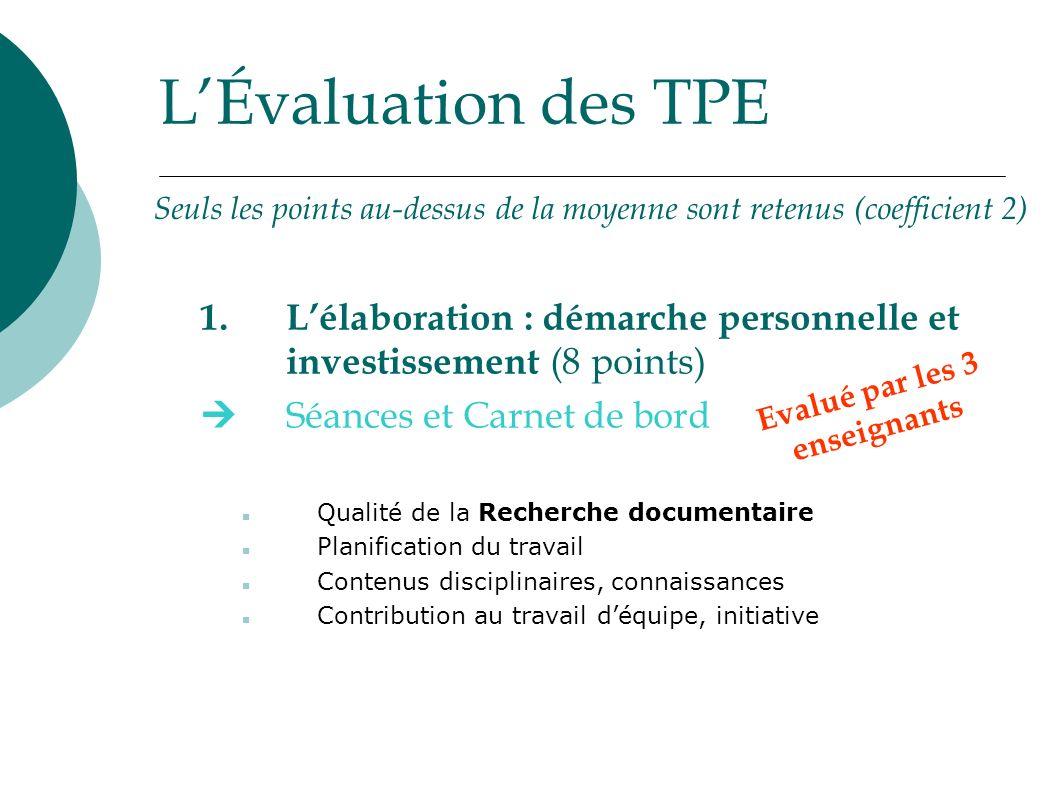 LÉvaluation des TPE 1.Lélaboration : démarche personnelle et investissement (8 points) Séances et Carnet de bord Qualité de la Recherche documentaire