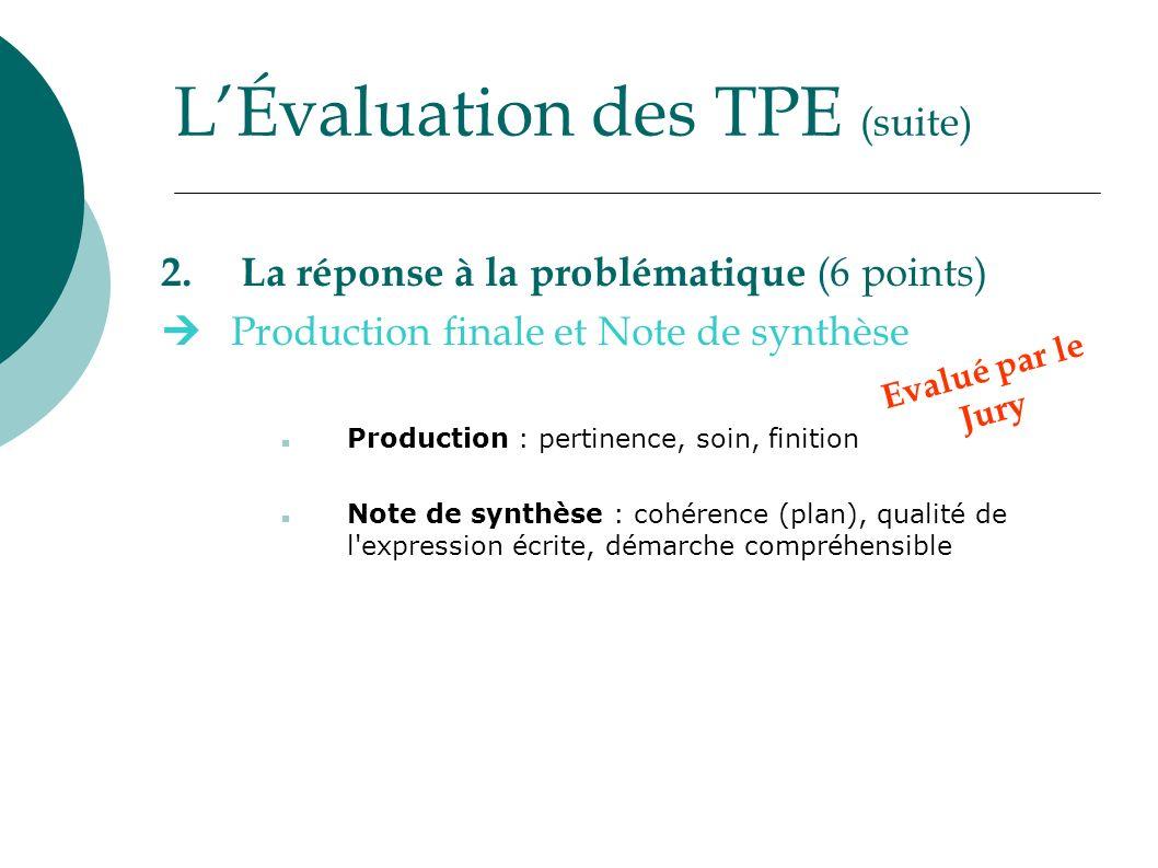 LÉvaluation des TPE (suite) 2. La réponse à la problématique (6 points) Production finale et Note de synthèse Production : pertinence, soin, finition