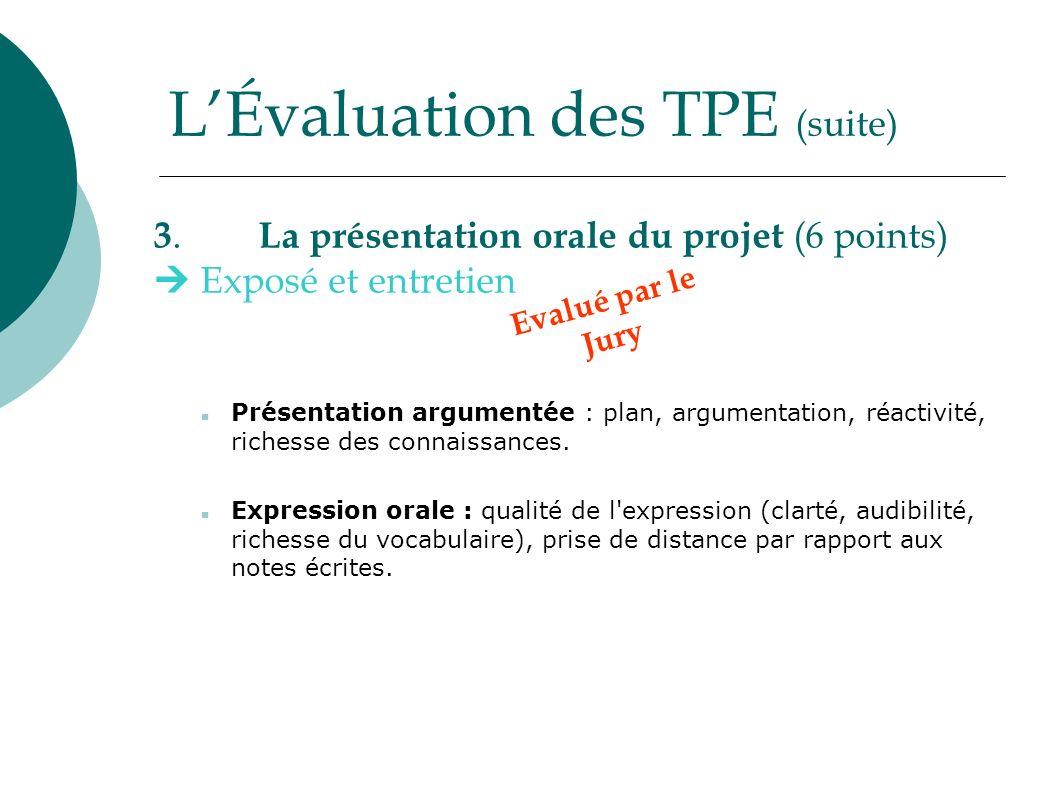 LÉvaluation des TPE (suite) 3. La présentation orale du projet (6 points) Exposé et entretien Présentation argumentée : plan, argumentation, réactivit