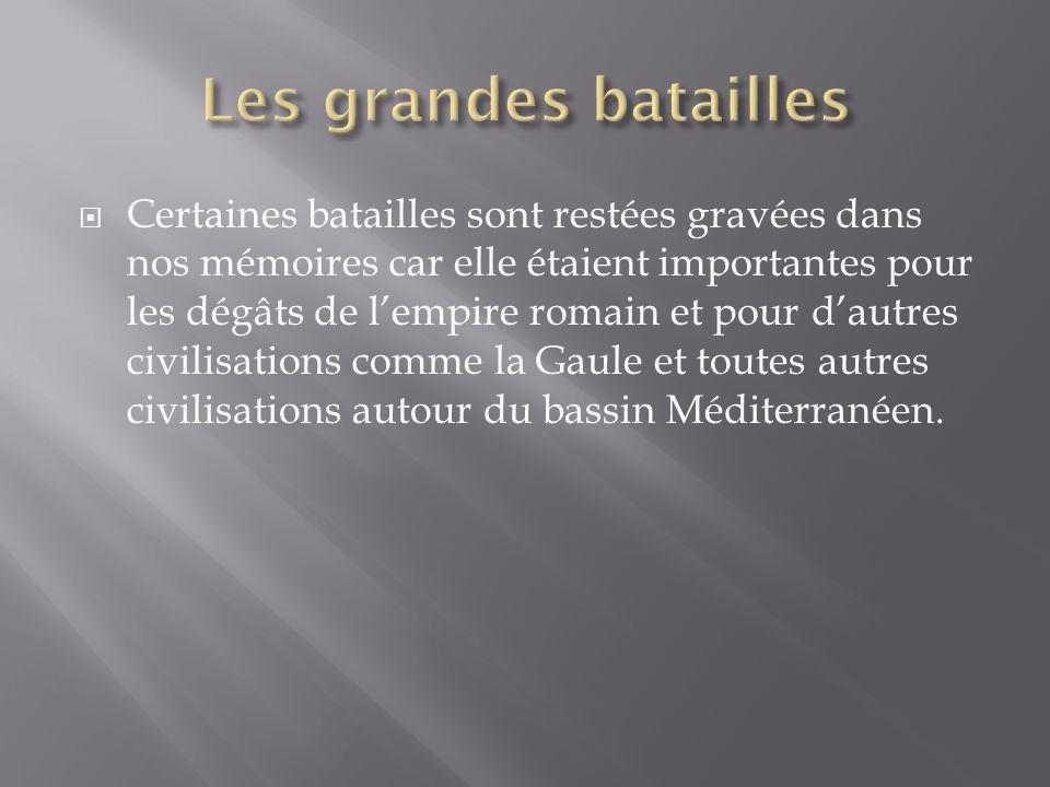 Certaines batailles sont restées gravées dans nos mémoires car elle étaient importantes pour les dégâts de lempire romain et pour dautres civilisation