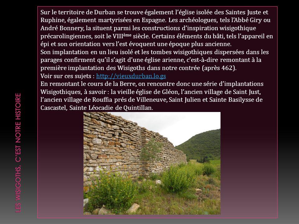 Sur le territoire de Durban se trouve également léglise isolée des Saintes Juste et Ruphine, également martyrisées en Espagne. Les archéologues, tels