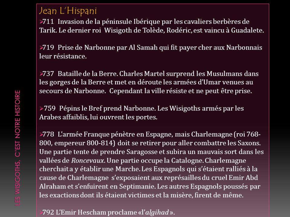 Jean LHispani 711 Invasion de la péninsule Ibérique par les cavaliers berbères de Tarik. Le dernier roi Wisigoth de Tolède, Rodéric, est vaincu à Guad