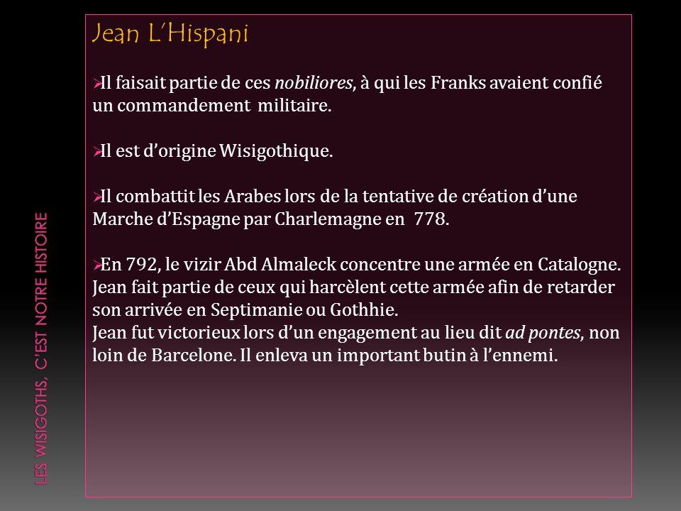 Jean LHispani Il faisait partie de ces nobiliores, à qui les Franks avaient confié un commandement militaire. Il est dorigine Wisigothique. Il combatt