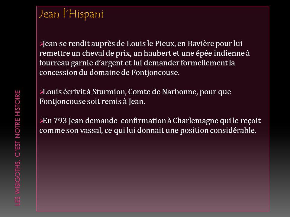 Jean lHispani Jean se rendit auprès de Louis le Pieux, en Bavière pour lui remettre un cheval de prix, un haubert et une épée indienne à fourreau garn