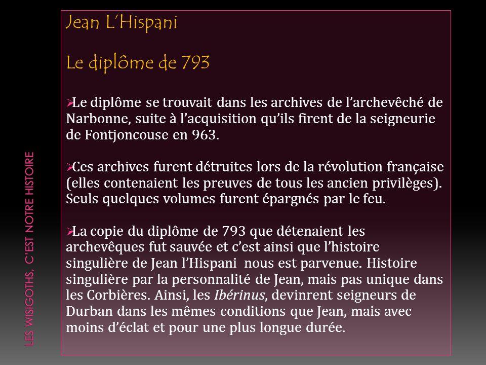 Jean LHispani Le diplôme de 793 Le diplôme se trouvait dans les archives de larchevêché de Narbonne, suite à lacquisition quils firent de la seigneuri