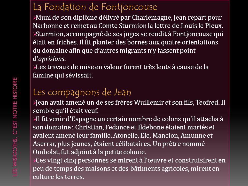 La Fondation de Fontjoncouse Muni de son diplôme délivré par Charlemagne, Jean repart pour Narbonne et remet au Comte Sturmion la lettre de Louis le P