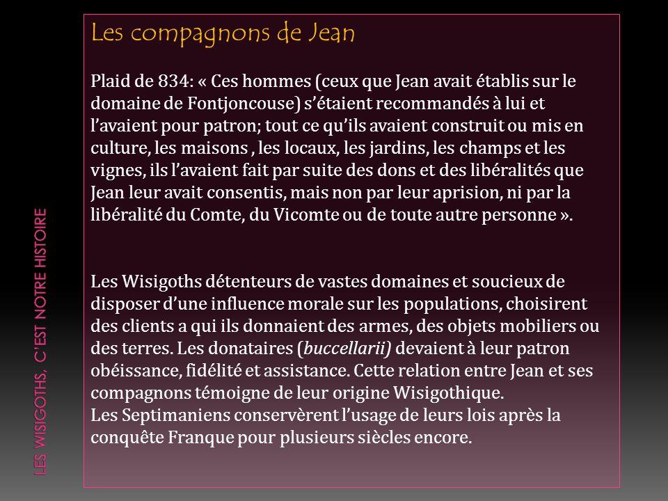 Plaid de 834: « Ces hommes (ceux que Jean avait établis sur le domaine de Fontjoncouse) sétaient recommandés à lui et lavaient pour patron; tout ce qu