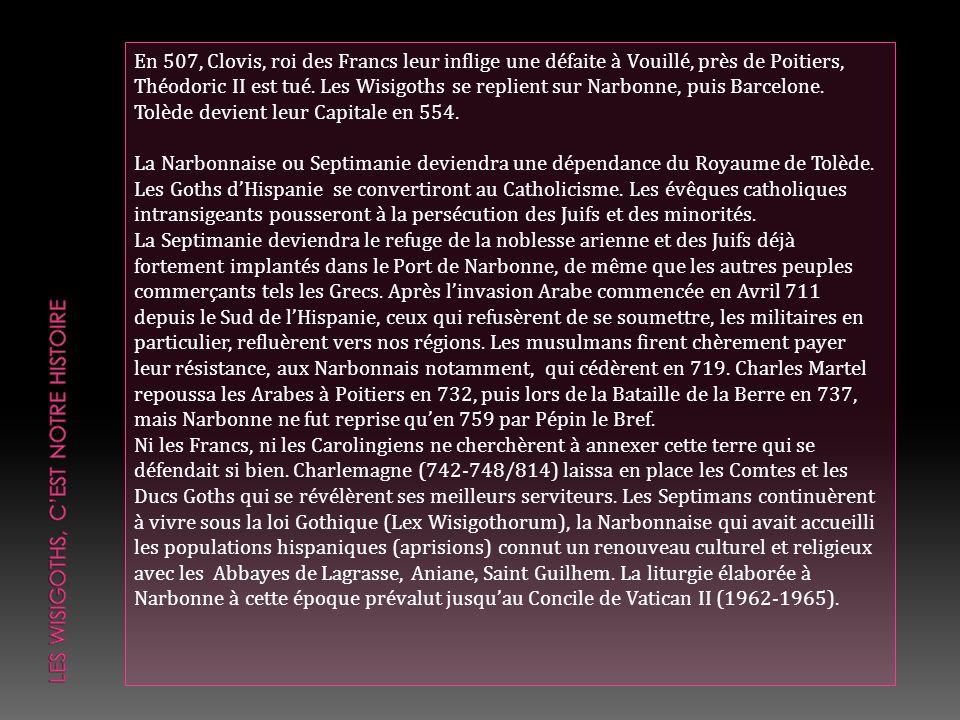 En 507, Clovis, roi des Francs leur inflige une défaite à Vouillé, près de Poitiers, Théodoric II est tué. Les Wisigoths se replient sur Narbonne, pui