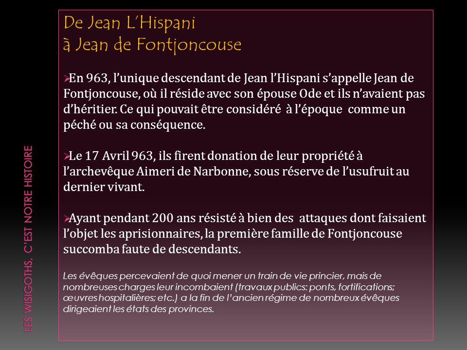 De Jean LHispani à Jean de Fontjoncouse En 963, lunique descendant de Jean lHispani sappelle Jean de Fontjoncouse, où il réside avec son épouse Ode et