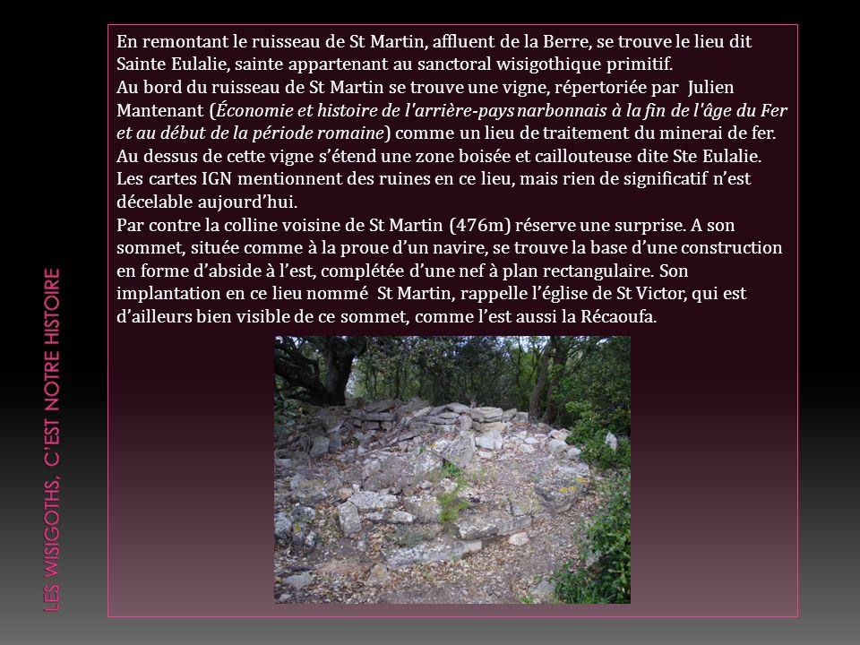 En remontant le ruisseau de St Martin, affluent de la Berre, se trouve le lieu dit Sainte Eulalie, sainte appartenant au sanctoral wisigothique primit