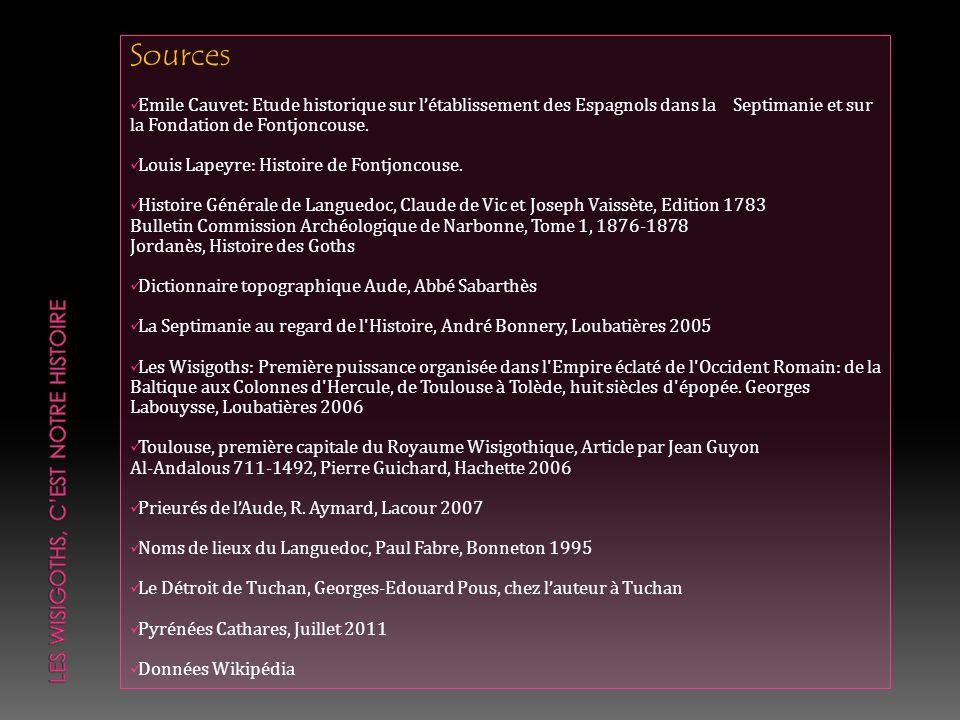 Sources Emile Cauvet: Etude historique sur létablissement des Espagnols dans la Septimanie et sur la Fondation de Fontjoncouse. Louis Lapeyre: Histoir