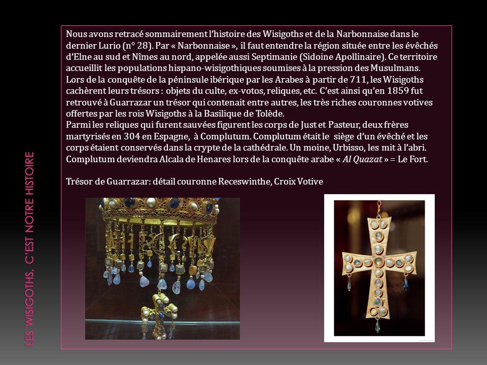 Nous avons retracé sommairement lhistoire des Wisigoths et de la Narbonnaise dans le dernier Lurio (n° 28). Par « Narbonnaise », il faut entendre la r