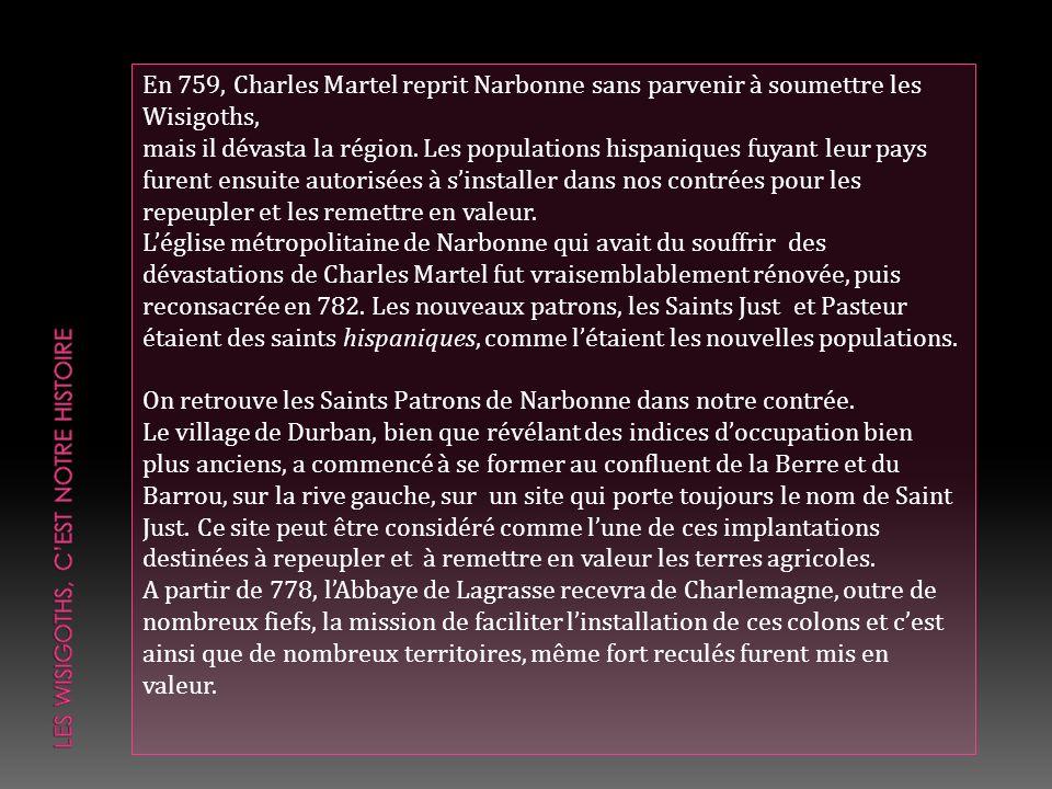 En 759, Charles Martel reprit Narbonne sans parvenir à soumettre les Wisigoths, mais il dévasta la région. Les populations hispaniques fuyant leur pay