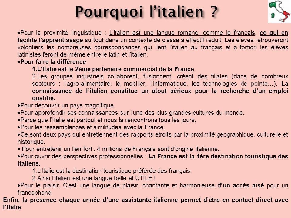 Pour la proximité linguistique : Litalien est une langue romane, comme le français, ce qui en facilite lapprentissage surtout dans un contexte de clas