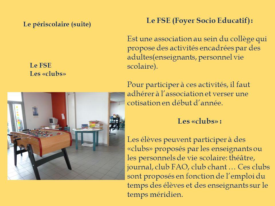 Le FSE (Foyer Socio Educatif) : Est une association au sein du collège qui propose des activités encadrées par des adultes(enseignants, personnel vie
