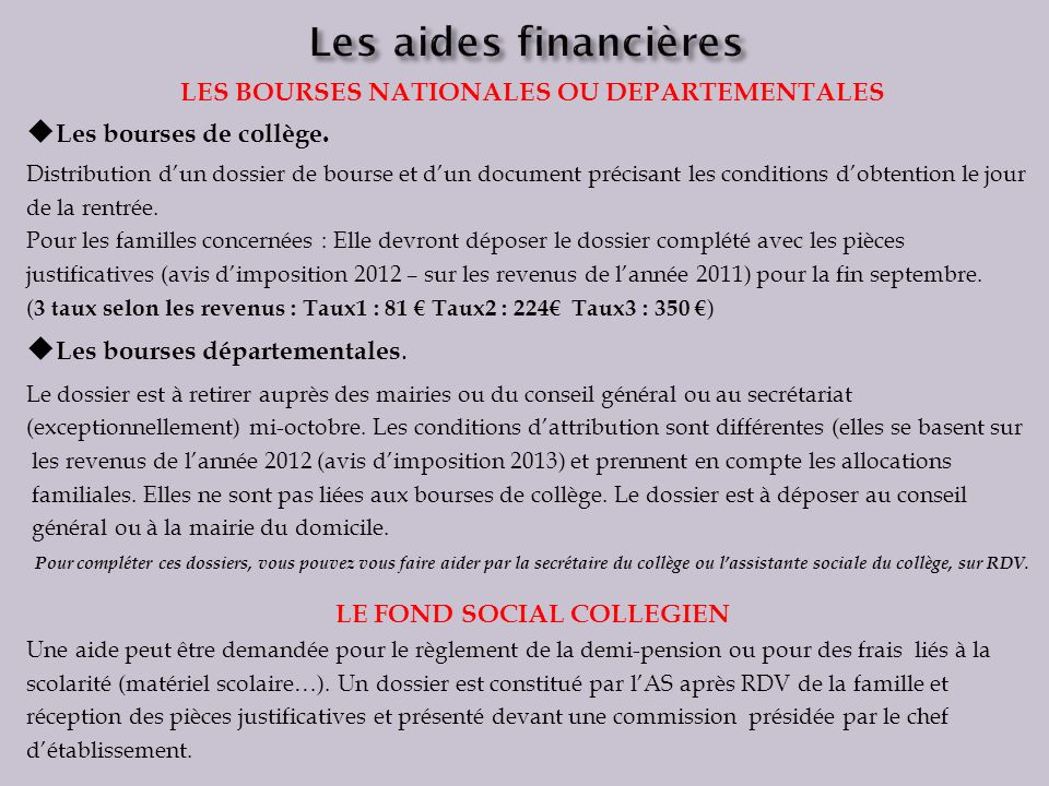 LES BOURSES NATIONALES OU DEPARTEMENTALES Les bourses de collège. Distribution dun dossier de bourse et dun document précisant les conditions dobtenti