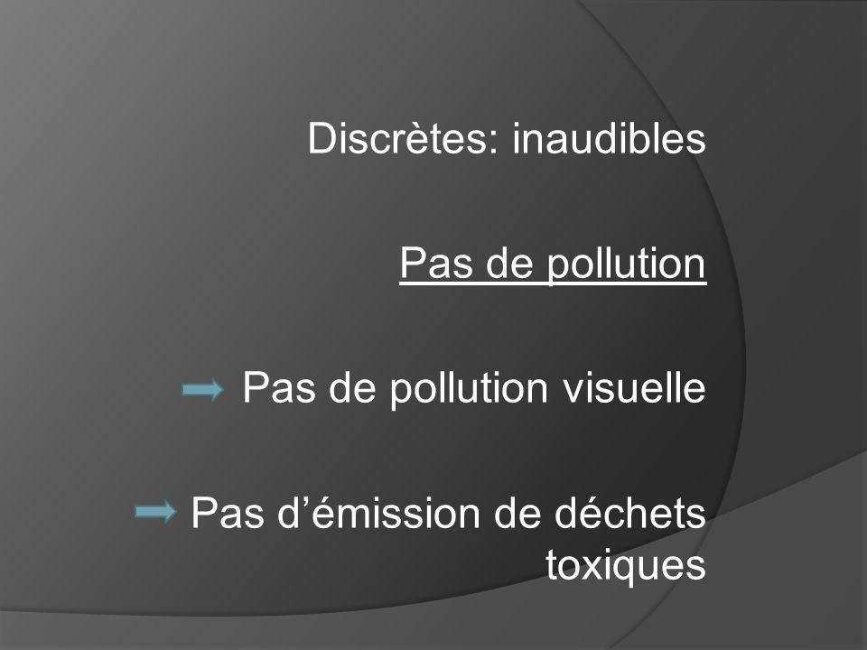 Discrètes: inaudibles Pas de pollution Pas de pollution visuelle Pas démission de déchets toxiques