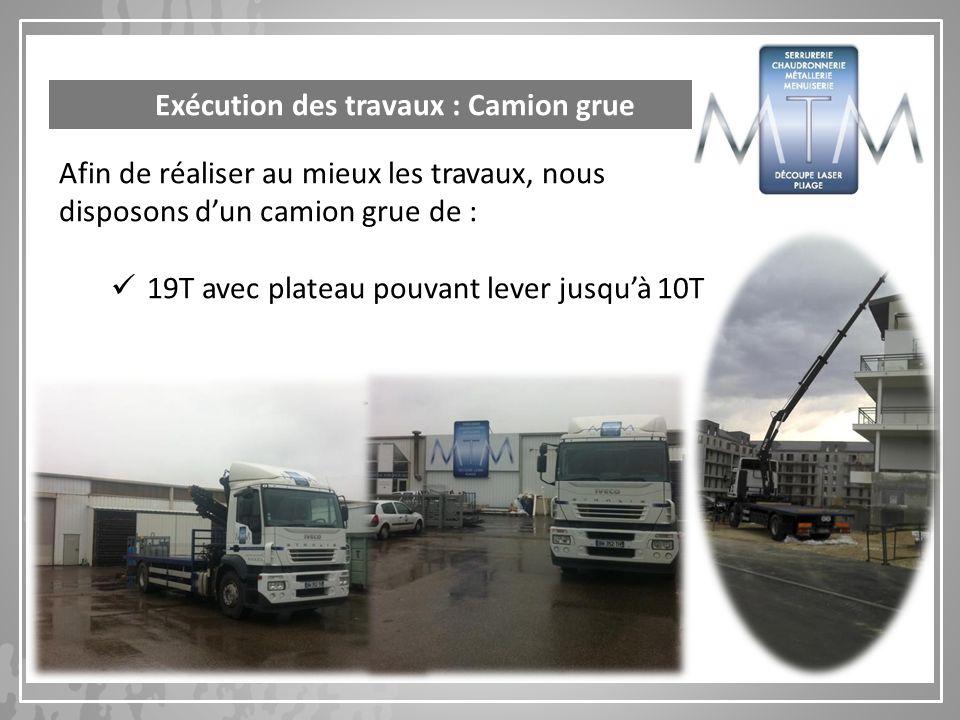 Afin de réaliser au mieux les travaux, nous disposons dun camion grue de : 19T avec plateau pouvant lever jusquà 10T Exécution des travaux : Camion gr