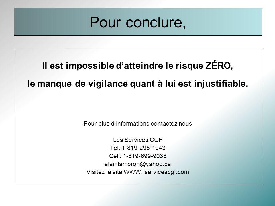Pour conclure, Il est impossible datteindre le risque ZÉRO, le manque de vigilance quant à lui est injustifiable.